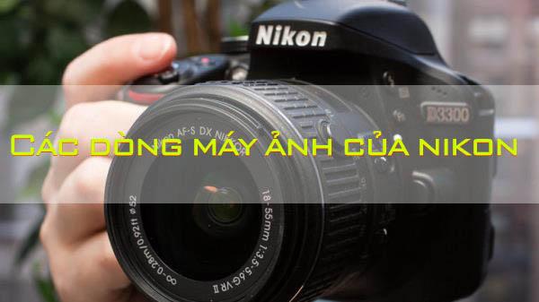Tìm hiểu các dòng máy ảnh của Nikon