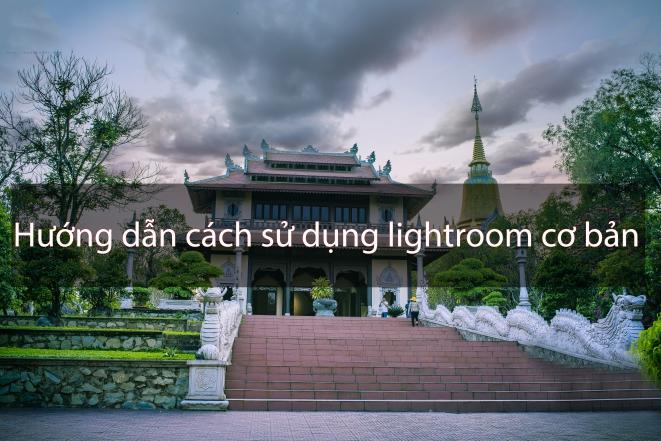 Hướng dẫn cách sử dụng lightroom cơ bản