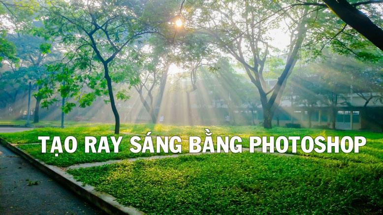 Cách tạo ray sáng tia nắng đẹp bằng photoshop