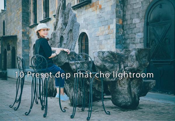 10 preset chỉnh ảnh chuyên nghiệp cho lightroom