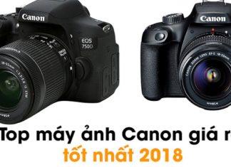 Top 4 máy ảnh Canon rẻ và tốt nhất hiện nay