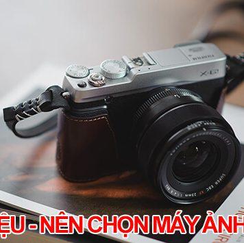 Với 15 triệu đồng thì nên lựa chọn máy ảnh nào để chụp ảnh là tốt nhất?