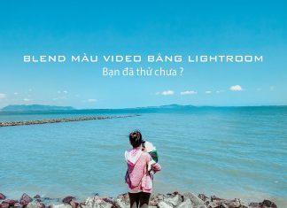 Hướng dẫn cách blend màu video bằng Lightroom nhanh, dễ dùng và hiệu quả