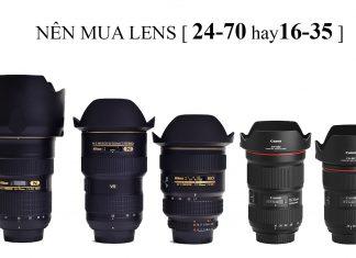 Nên mua lens 24-70 hay 16-35 | Tư vấn mua lens đa dụng góc rộng đúng nhu cầu sử dụng