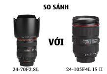 So sánh lens canon 24-70F2.8L và 24-105F4L IS II