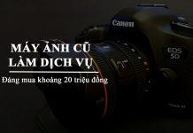 máy ảnh cũ khoảng giá 20 triệu đồng