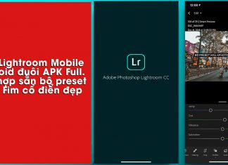 Chia sẻ App Lightroom Mobile Android Full đuôi APK, tích hợp sẵn bộ preset màu Fim cổ điển đẹp