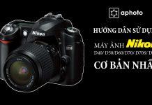 Cách sử dụng máy ảnh Nikon D50, D40, D60, D70, D70S, D80 cơ bản