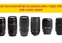 Tổng hợp ống kính tele chính hãng và lens for giá rẻ cho máy ảnh Canon Nikon