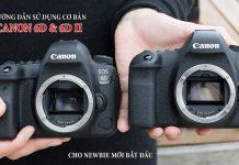 Hướng dẫn sử dụng Canon 6D, 6D2 cơ bản cho người mới bắt đầu