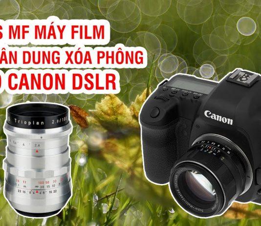 Các lens MF cho máy ảnh Canon DSLR